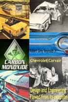 Chevrolet Corvair Design And Engineering Flawed From Its Inception ebook by Robert Grey Reynolds Jr