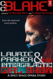 Laurie Parker and the Intergalactic Girl Show - A Spicy Space Opera ebook by C. C. Blake