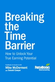 Breaking the Time Barrier - How to Unlock Your True Earning Potential ebook by Mike McDerment,Donald Cowper