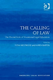 The Calling of Law - The Pivotal Role of Vocational Legal Education ebook by Ms Fiona Westwood,Ms Karen Barton,Professor Paul Maharg,Professor Elizabeth Mertz,Professor Meera E. Deo