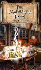 The Mapmakers Union ebook by MJ Fletcher