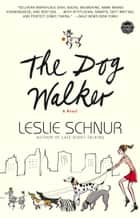 The Dog Walker ebook by Leslie Schnur