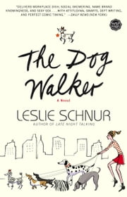 The Dog Walker - A Novel ebook by Leslie Schnur