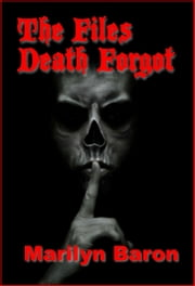 The Files Death Forgot ebook by Marilyn Baron