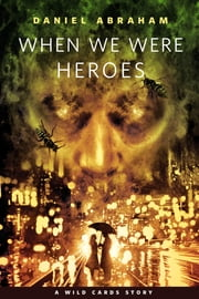 When We Were Heroes - A Tor.Com Original ebook by Kobo.Web.Store.Products.Fields.ContributorFieldViewModel