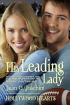 His Leading Lady - Hollywood Hearts ebook by Jean Joachim