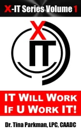 IT Will Work: If U Work IT! ebook by Dr. Tina Parkman, LPC, CAADC