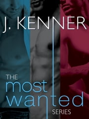The Most Wanted Series 3-Book Bundle - Wanted, Heated, Ignited ebook by J. Kenner
