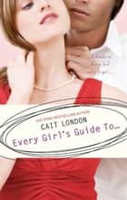 Every Girl's Guide To... ebook by Cait London