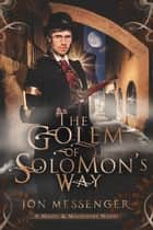 The Golem of Solomon's Way ebook by Jon Messenger