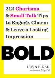 BOLD: 212 Charisma and Small Talk Tips to Engage, Charm and Leave a Lasting Impression ebook by Irvin Finau
