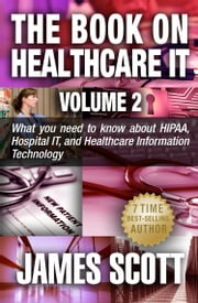 The Book on Healthcare IT Volume 2 ebook by James Scott