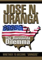 "The Buenavida Dilemma - Whether to Become ""Gringos"" ebook by Jose N. Uranga"