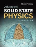 Advanced Solid State Physics ebook by Philip Phillips