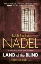 Land of the Blind (Inspector Ikmen Mystery 17) - A fast-paced Istanbul-based crime thriller ebook by Barbara Nadel