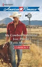 My Cowboy Valentine - Be Mine, Cowboy\Hill Country Cupid ebook by Jane Porter, Tanya Michaels