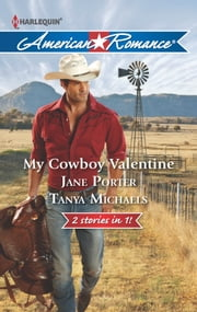 My Cowboy Valentine - Be Mine, Cowboy\Hill Country Cupid ebook by Jane Porter,Tanya Michaels