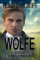 The Making of Matthew Wolfe ebook by Blair Bancroft