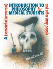 A (Somewhat Irreverent) Introduction to Philosophy for Medical Students and Other Busy People ebook by Niall McLaren