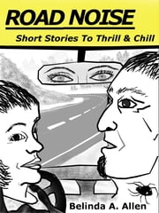 Road Noise: Short Stories To Thrill & Chill ebook by Belinda A. Allen
