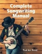 Complete Songwriting Manual ebook by Paul den Arend