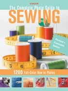 Complete Photo Guide to Sewing - Revised + Expanded Edition: 1200 Full-Color How-To Photos - 1200 Full-Color How-To Photos ebook by Editors of Creative Publishing