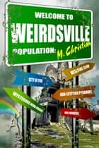 Welcome To Weirdsville ebook by M.CHRISTIAN