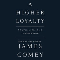 A Higher Loyalty - Truth, Lies, and Leadership audiobook by James Comey, James Comey