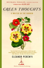 Green Thoughts - A Writer in the Garden ebook by Eleanor Perenyi,Allen Lacy,Michael Pollan