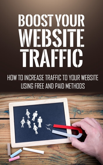 Boost Your Website Traffic - How to Increase Traffic to Your Website Using Free and Paid Methods eBook by David Jones