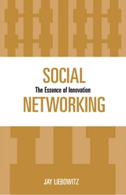 Social Networking - The Essence of Innovation ebook by Jay Liebowitz