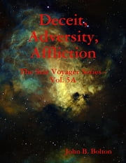Deceit, Adversity, Affliction - The Star Voyager Series - Vol. 5A ebook by John B. Bolton
