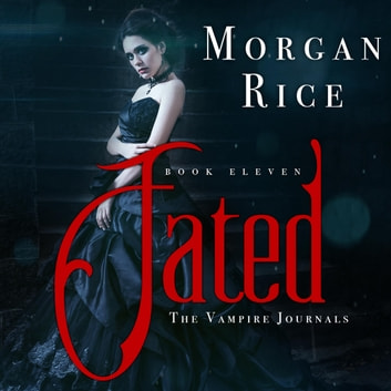 Fated (Book #11 in the Vampire Journals) audiobook by Morgan Rice