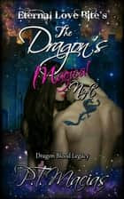 The Dragon's Magical Night, Eternal Love Bite's, Dragon Blood Legacy ebook by P.T. Macias