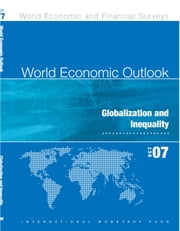World Economic Outlook, October 2007: Globalization and Inequality ebook by International Monetary Fund. Research Dept.