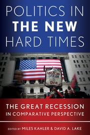 Politics in the New Hard Times - The Great Recession in Comparative Perspective ebook by Miles Kahler,David A. Lake