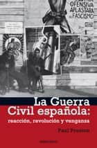 La Guerra Civil Española - reacción, revolución y venganza ebook by Paul Preston