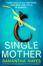 Single Mother - An absolutely unputdownable psychological thriller with a jaw-dropping twist 電子書 by Samantha Hayes