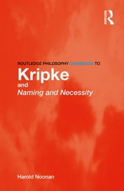 Routledge Philosophy GuideBook to Kripke and Naming and Necessity ebook by Harold Noonan