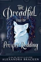 The Dreadful Tale of Prosper Redding - Book 1 ebook by Alexandra Bracken