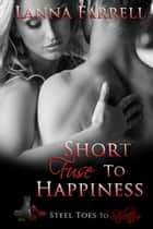 Short Fuse to Happiness ebook by Lanna Farrell