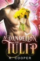 A Dandelion for Tulip ebook by R. Cooper
