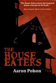 The House Eaters ebook by Aaron Polson