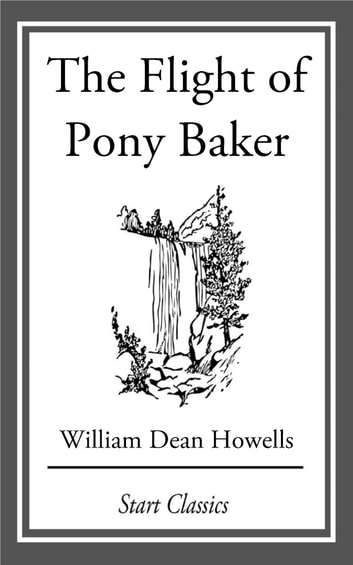 The Flight of Pony Baker - A Boy's Town Story eBook by William Dean Howells