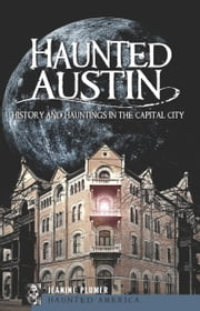 Haunted Austin - History and Hauntings in the Capital City ebook by Jeanine Marie Zeller-Plumer