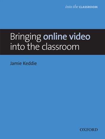 Bringing online video into the classroom - Into the Classroom ebook by Jamie Keddie