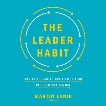 Leader Habit, The - Master the Skills You Need to Lead—in Just Minutes a Day audiobook by Martin Lanik