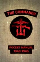 The Commando Pocket Manual - 1940-1945 ebook by Christopher Westhorp