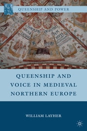 Queenship and Voice in Medieval Northern Europe ebook by William Layher