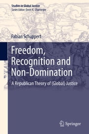 Freedom, Recognition and Non-Domination - A Republican Theory of (Global) Justice ebook by Fabian Schuppert
